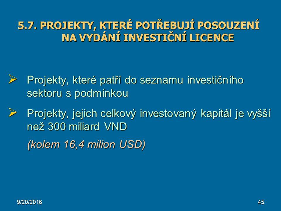 9/20/201645  Projekty, které patří do seznamu investičního sektoru s podmínkou  Projekty, jejich celkový investovaný kapitál je vyšší než 300 miliard VND (kolem 16,4 milion USD) 5.7.