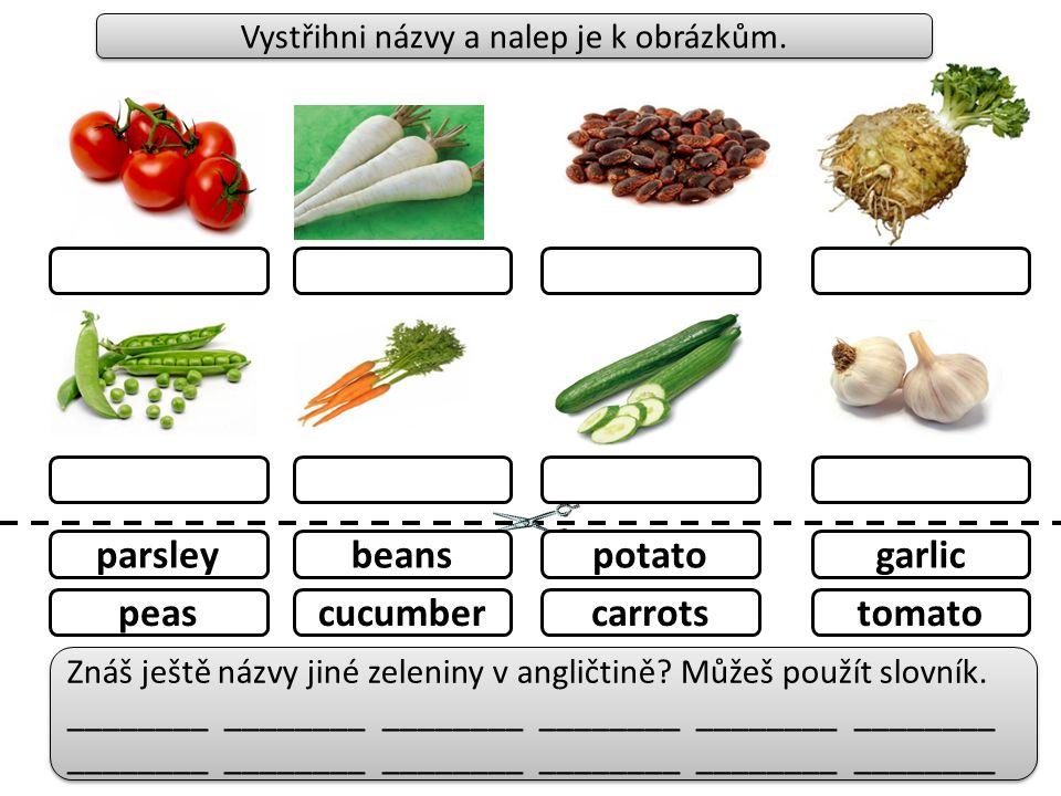 parsleybeanspotatogarlic peascucumbercarrotstomato Vystřihni názvy a nalep je k obrázkům.