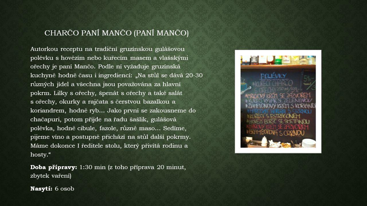 CHARČO PANÍ MANČO (PANÍ MANČO) Autorkou receptu na tradiční gruzínskou gulášovou polévku s hovězím nebo kuřecím masem a vlašskými ořechy je paní Mančo.
