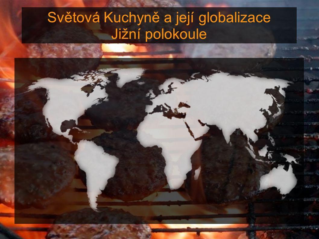 Světová Kuchyně a její globalizace Jižní polokoule