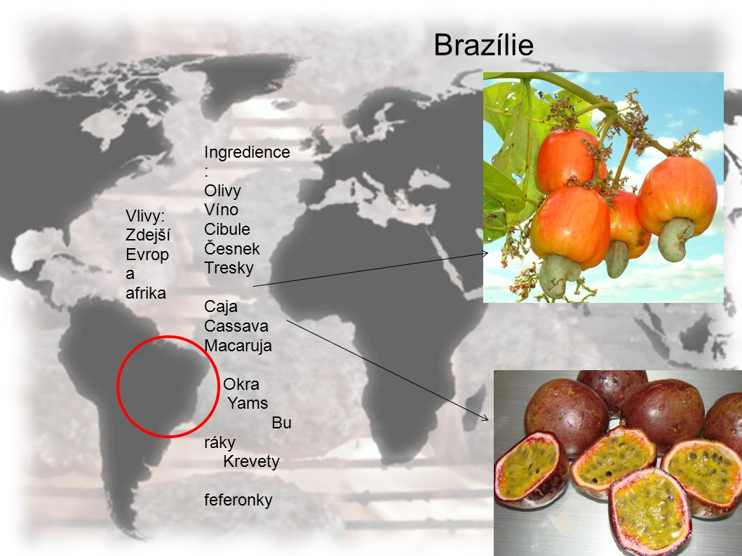 Brazílie Ingredience : Olivy Víno Cibule Česnek Tresky Caja Cassava Macaruja Okra Yams Bu ráky Krevety feferonky Vlivy: Zdejší Evrop a afrika