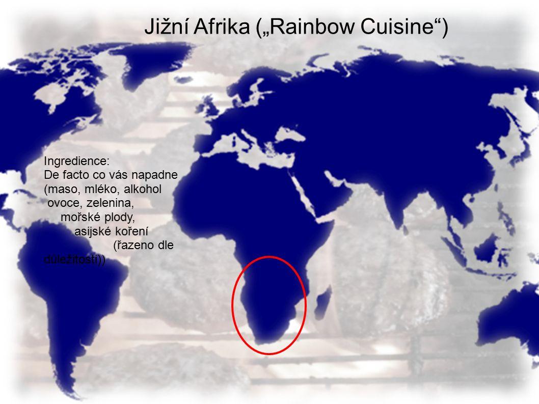 """Jižní Afrika (""""Rainbow Cuisine"""") Ingredience: De facto co vás napadne (maso, mléko, alkohol ovoce, zelenina, mořské plody, asijské koření (řazeno dle"""