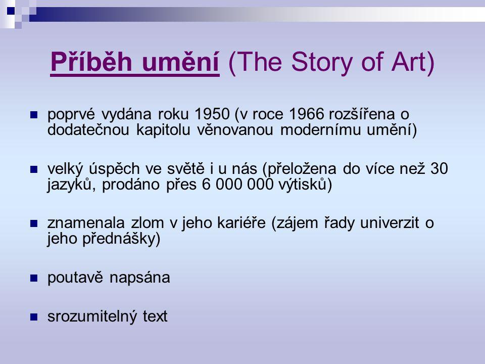 Příběh umění (The Story of Art) poprvé vydána roku 1950 (v roce 1966 rozšířena o dodatečnou kapitolu věnovanou modernímu umění) velký úspěch ve světě i u nás (přeložena do více než 30 jazyků, prodáno přes 6 000 000 výtisků) znamenala zlom v jeho kariéře (zájem řady univerzit o jeho přednášky) poutavě napsána srozumitelný text