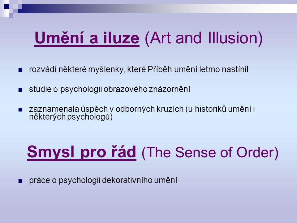 Umění a iluze (Art and Illusion) rozvádí některé myšlenky, které Příběh umění letmo nastínil studie o psychologii obrazového znázornění zaznamenala úspěch v odborných kruzích (u historiků umění i některých psychologů) Smysl pro řád (The Sense of Order) práce o psychologii dekorativního umění