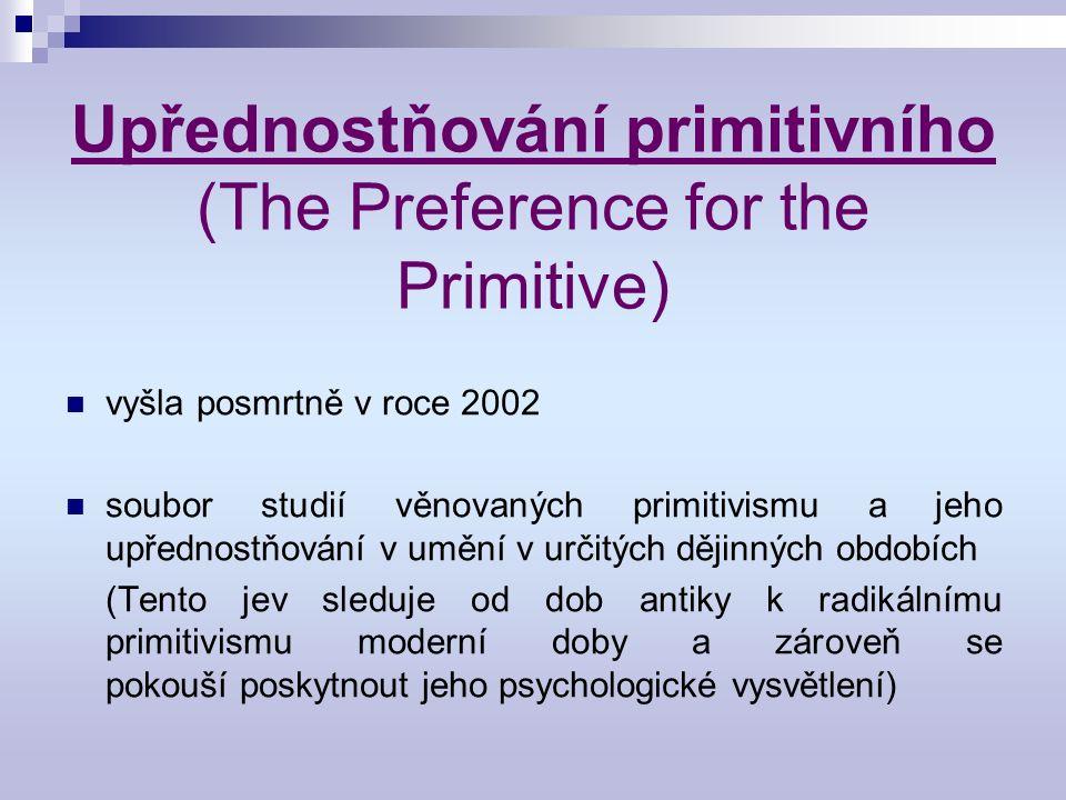 Upřednostňování primitivního (The Preference for the Primitive) vyšla posmrtně v roce 2002 soubor studií věnovaných primitivismu a jeho upřednostňování v umění v určitých dějinných obdobích (Tento jev sleduje od dob antiky k radikálnímu primitivismu moderní doby a zároveň se pokouší poskytnout jeho psychologické vysvětlení)