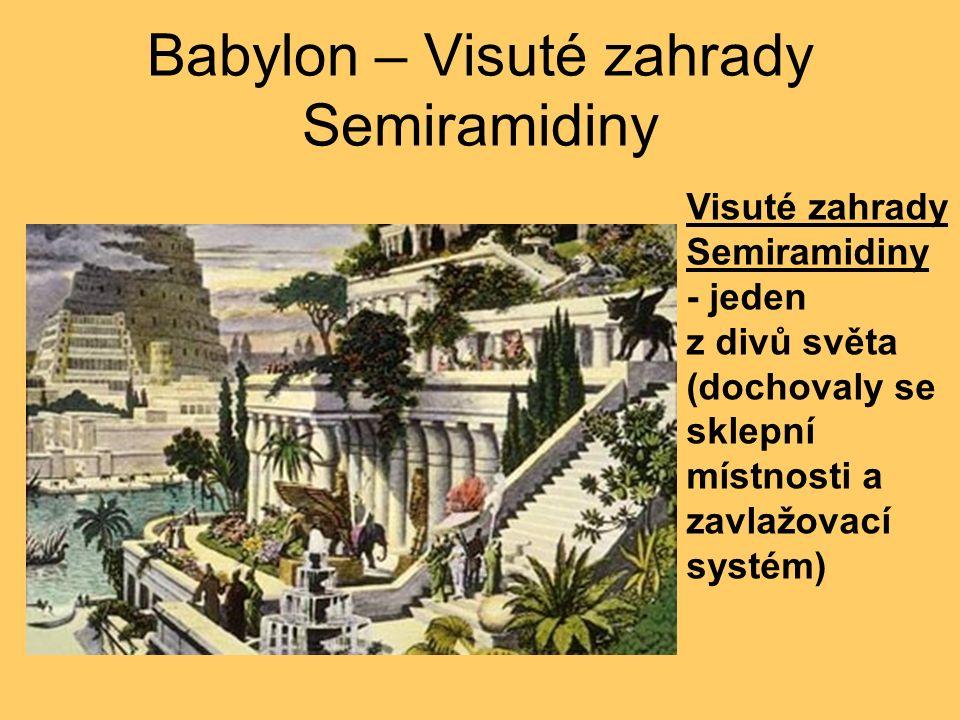 Babylon – Visuté zahrady Semiramidiny Visuté zahrady Semiramidiny - jeden z divů světa (dochovaly se sklepní místnosti a zavlažovací systém)