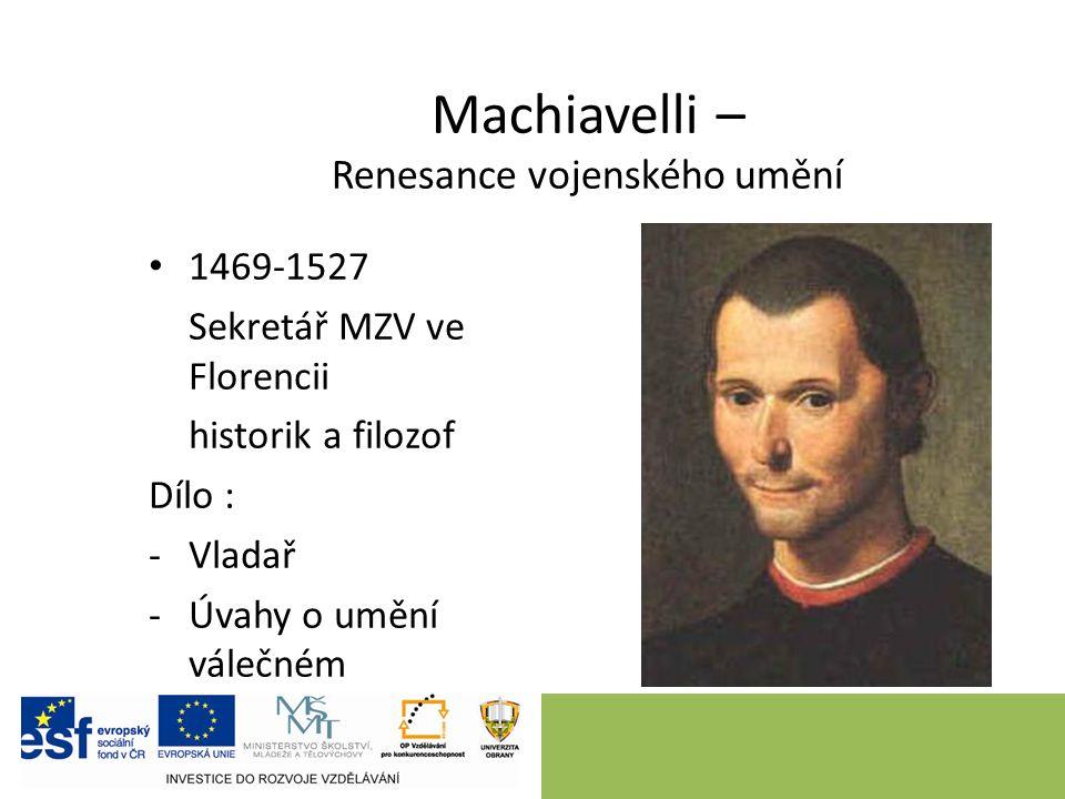 Machiavelli – Renesance vojenského umění 1469-1527 Sekretář MZV ve Florencii historik a filozof Dílo : -Vladař -Úvahy o umění válečném