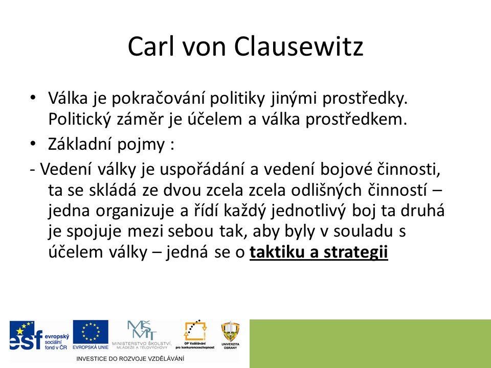 Carl von Clausewitz Válka je pokračování politiky jinými prostředky.