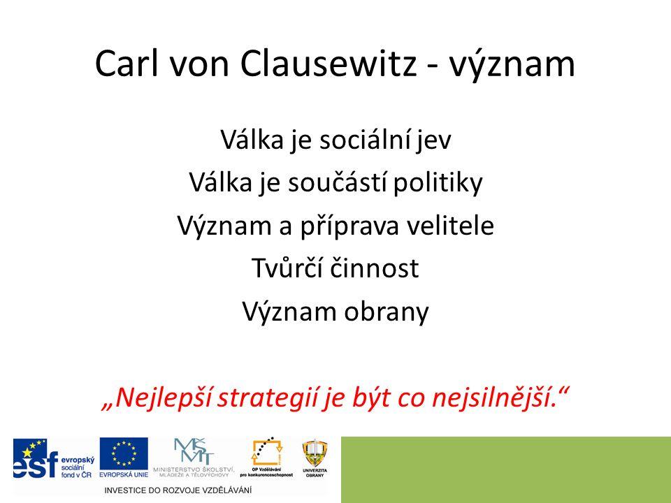"""Carl von Clausewitz - význam Válka je sociální jev Válka je součástí politiky Význam a příprava velitele Tvůrčí činnost Význam obrany """"Nejlepší strategií je být co nejsilnější."""