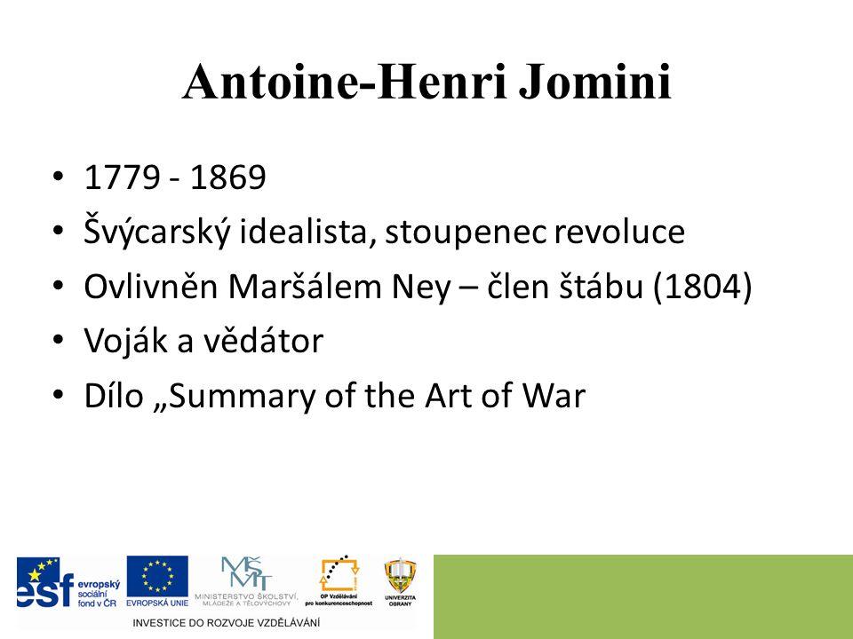 """Antoine-Henri Jomini 1779 - 1869 Švýcarský idealista, stoupenec revoluce Ovlivněn Maršálem Ney – člen štábu (1804) Voják a vědátor Dílo """"Summary of the Art of War"""