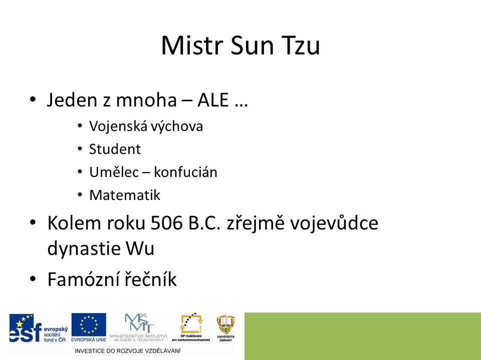 Mistr Sun Tzu Jeden z mnoha – ALE … Vojenská výchova Student Umělec – konfucián Matematik Kolem roku 506 B.C.
