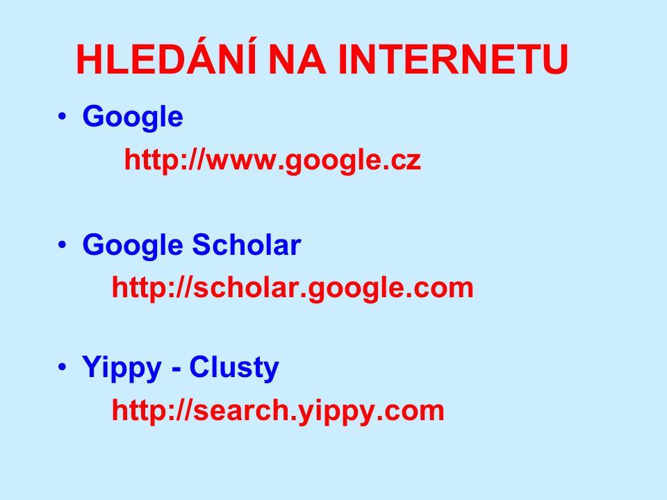 HLEDÁNÍ NA INTERNETU Google http://www.google.cz Google Scholar http://scholar.google.com Yippy - Clusty http://search.yippy.com
