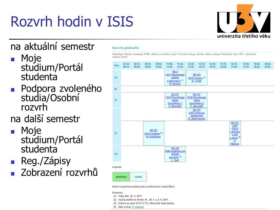 17 Rozvrh hodin v ISIS na aktuální semestr Moje studium/Portál studenta Podpora zvoleného studia/Osobní rozvrh na další semestr Moje studium/Portál st