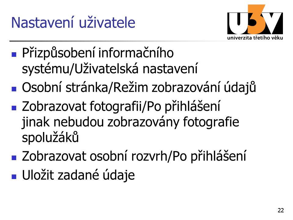22 Nastavení uživatele Přizpůsobení informačního systému/Uživatelská nastavení Osobní stránka/Režim zobrazování údajů Zobrazovat fotografii/Po přihláš