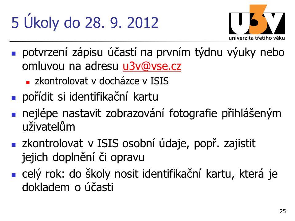 25 5 Úkoly do 28. 9. 2012 potvrzení zápisu účastí na prvním týdnu výuky nebo omluvou na adresu u3v@vse.czu3v@vse.cz zkontrolovat v docházce v ISIS poř