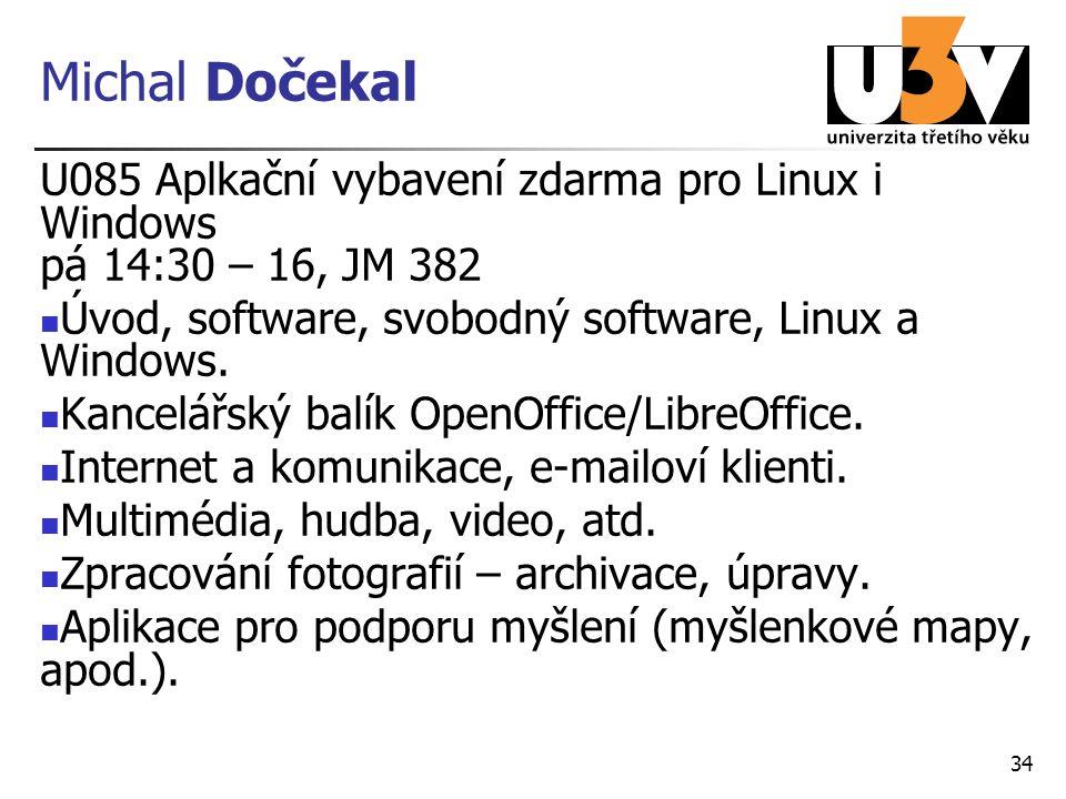 Michal Dočekal U085 Aplkační vybavení zdarma pro Linux i Windows pá 14:30 – 16, JM 382 Úvod, software, svobodný software, Linux a Windows.