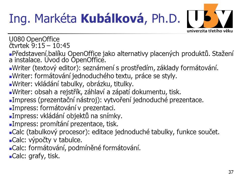Ing. Markéta Kubálková, Ph.D. U080 OpenOffice čtvrtek 9:15 – 10:45 Představení balíku OpenOffice jako alternativy placených produktů. Stažení a instal