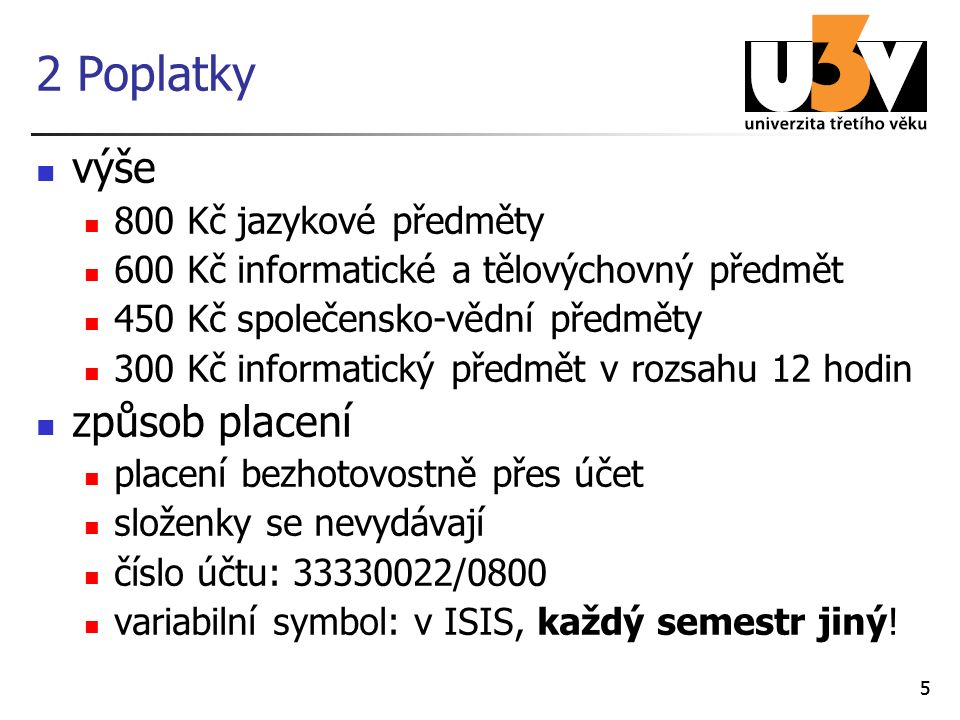 55 2 Poplatky výše 800 Kč jazykové předměty 600 Kč informatické a tělovýchovný předmět 450 Kč společensko-vědní předměty 300 Kč informatický předmět v rozsahu 12 hodin způsob placení placení bezhotovostně přes účet složenky se nevydávají číslo účtu: 33330022/0800 variabilní symbol: v ISIS, každý semestr jiný!