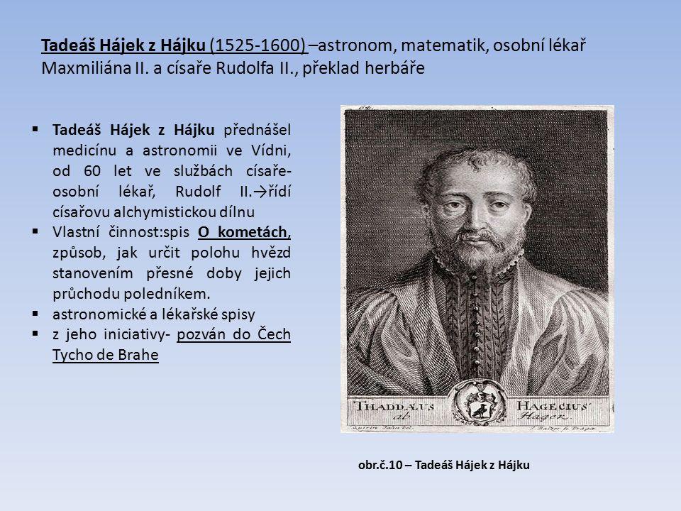 Tadeáš Hájek z Hájku (1525-1600) –astronom, matematik, osobní lékař Maxmiliána II.