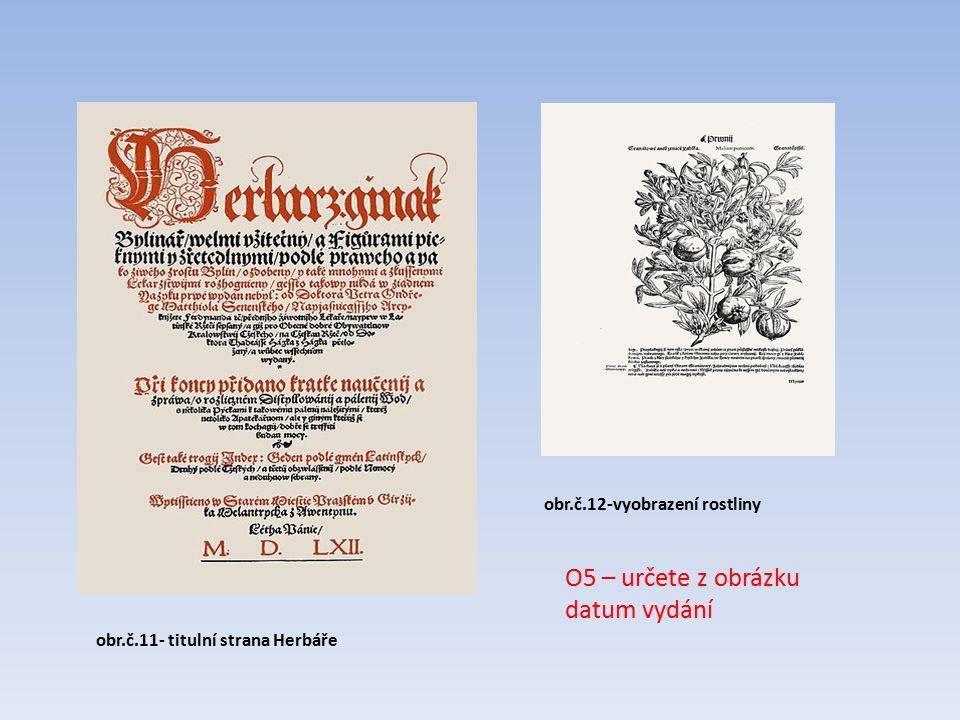 obr.č.11- titulní strana Herbáře obr.č.12-vyobrazení rostliny O5 – určete z obrázku datum vydání