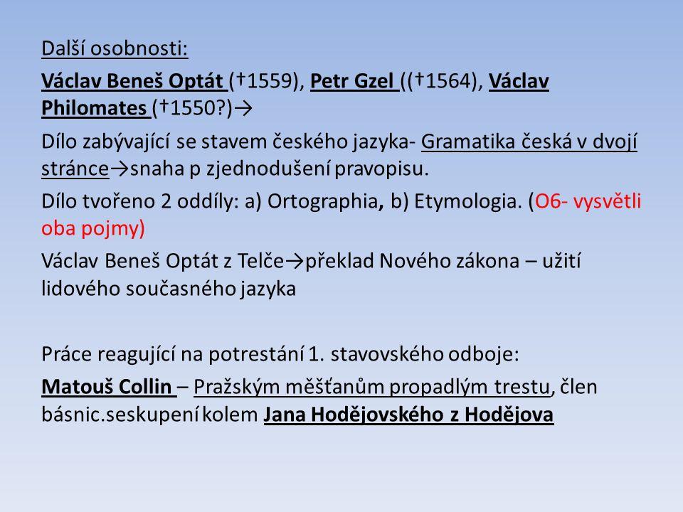 Další osobnosti: Václav Beneš Optát (†1559), Petr Gzel ((†1564), Václav Philomates (†1550 )→ Dílo zabývající se stavem českého jazyka- Gramatika česká v dvojí stránce→snaha p zjednodušení pravopisu.