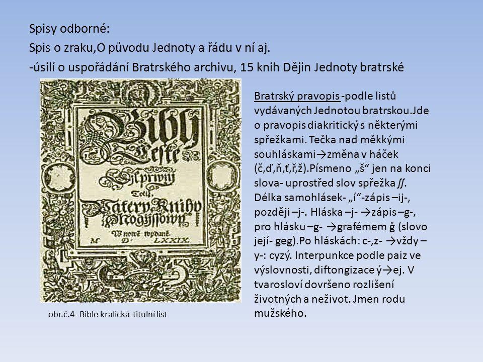 Spisy odborné: Spis o zraku,O původu Jednoty a řádu v ní aj.