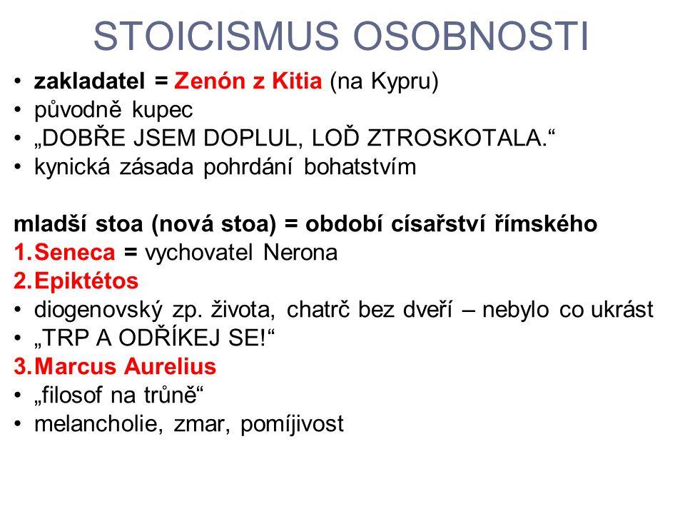 """STOICISMUS OSOBNOSTI zakladatel = Zenón z Kitia (na Kypru) původně kupec """"DOBŘE JSEM DOPLUL, LOĎ ZTROSKOTALA."""" kynická zásada pohrdání bohatstvím mlad"""