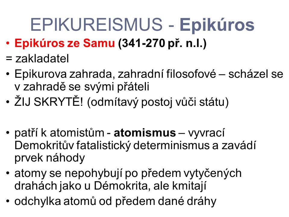 EPIKUREISMUS - Epikúros Epikúros ze Samu (341-270 př. n.l.) = zakladatel Epikurova zahrada, zahradní filosofové – scházel se v zahradě se svými přátel