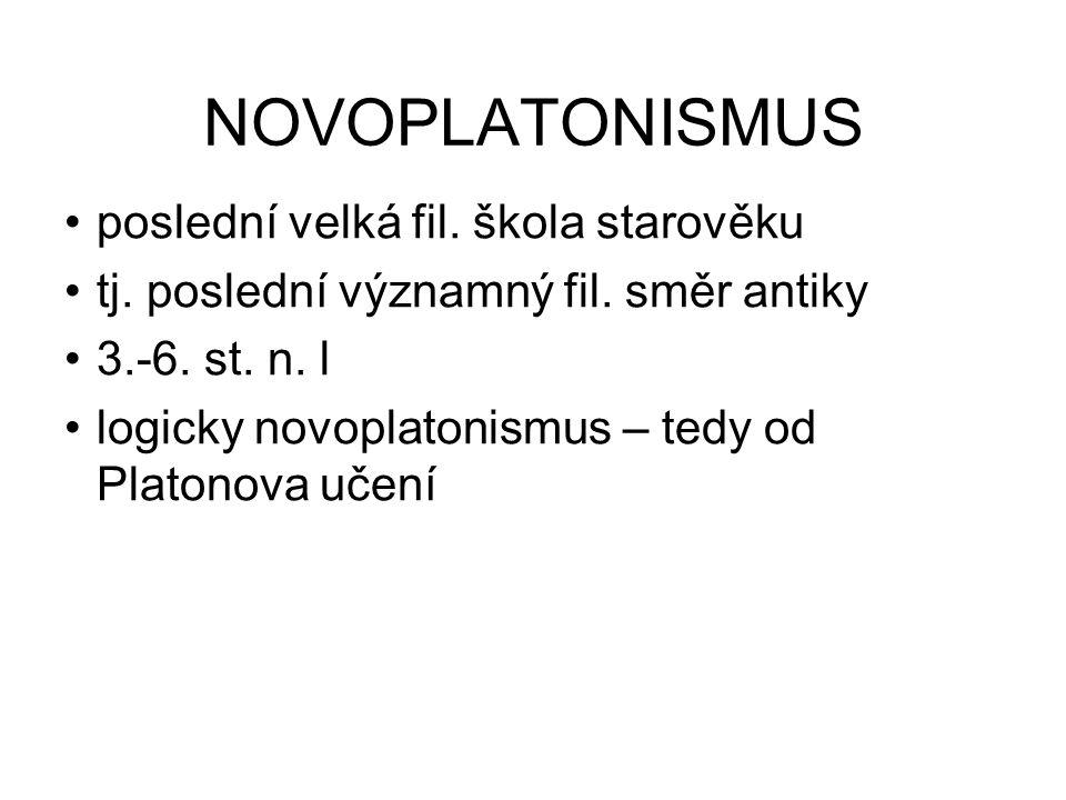 NOVOPLATONISMUS poslední velká fil. škola starověku tj. poslední významný fil. směr antiky 3.-6. st. n. l logicky novoplatonismus – tedy od Platonova