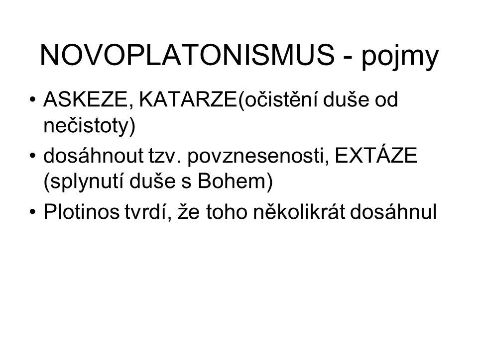 NOVOPLATONISMUS - pojmy ASKEZE, KATARZE(očistění duše od nečistoty) dosáhnout tzv. povznesenosti, EXTÁZE (splynutí duše s Bohem) Plotinos tvrdí, že to