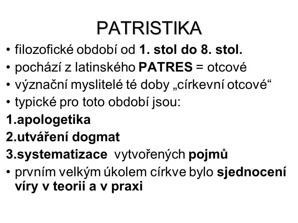 """PATRISTIKA filozofické období od 1. stol do 8. stol. pochází z latinského PATRES = otcové význační myslitelé té doby """"církevní otcové"""" typické pro tot"""