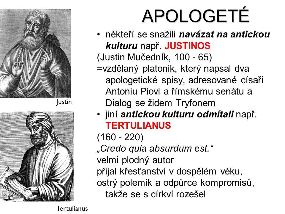 APOLOGETÉ někteří se snažili navázat na antickou kulturu např. JUSTINOS (Justin Mučedník, 100 - 65) =vzdělaný platonik, který napsal dva apologetické