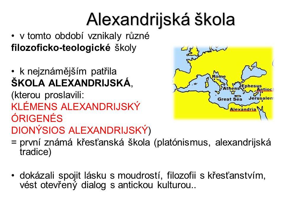 Alexandrijská škola v tomto období vznikaly různé filozoficko-teologické školy k nejznámějším patřila ŠKOLA ALEXANDRIJSKÁ, (kterou proslavili: KLÉMENS