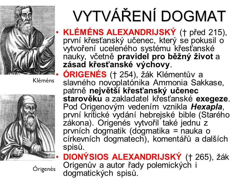 VYTVÁŘENÍ DOGMAT KLÉMÉNS ALEXANDRIJSKÝ († před 215), první křesťanský učenec, který se pokusil o vytvoření uceleného systému křesťanské nauky, včetně