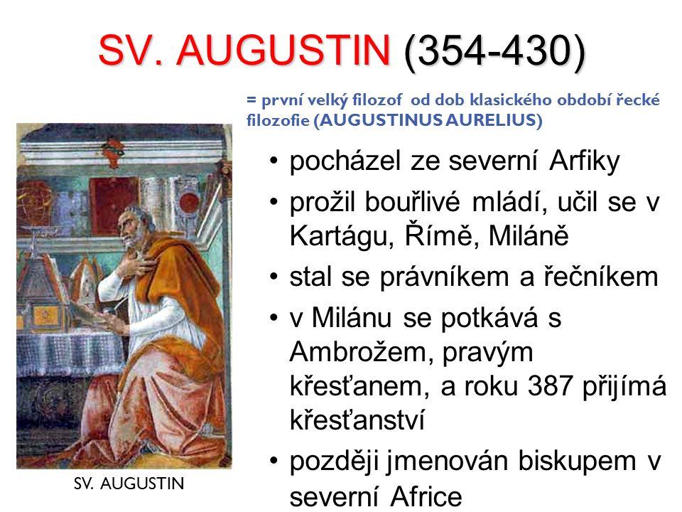 SV. AUGUSTIN (354-430) pocházel ze severní Arfiky prožil bouřlivé mládí, učil se v Kartágu, Římě, Miláně stal se právníkem a řečníkem v Milánu se potk