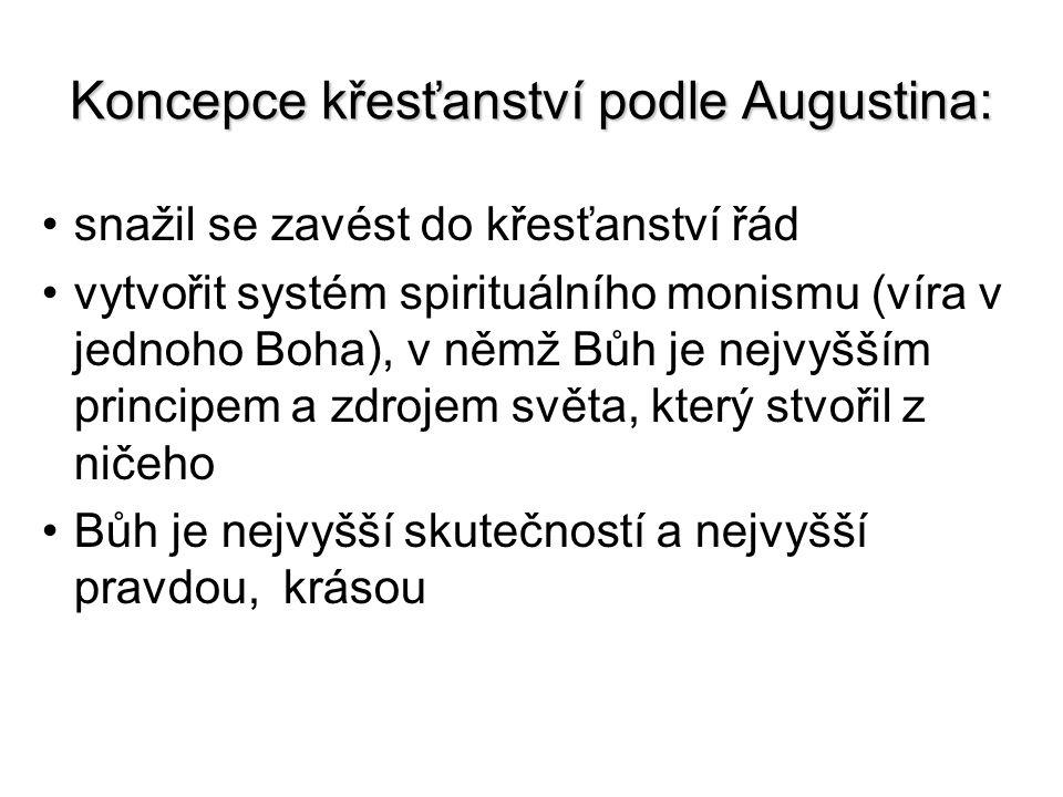 Koncepce křesťanství podle Augustina: snažil se zavést do křesťanství řád vytvořit systém spirituálního monismu (víra v jednoho Boha), v němž Bůh je n