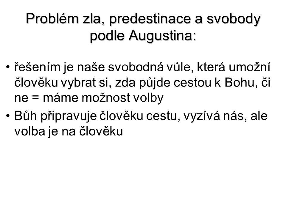 Problém zla, predestinace a svobody podle Augustina: řešením je naše svobodná vůle, která umožní člověku vybrat si, zda půjde cestou k Bohu, či ne = m