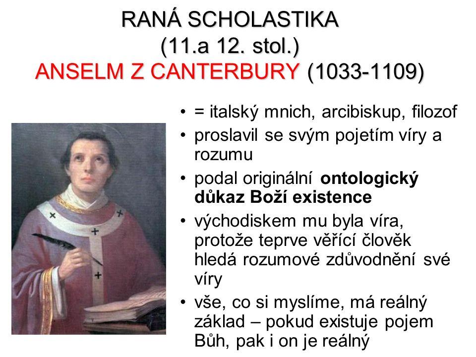 RANÁ SCHOLASTIKA (11.a 12. stol.) ANSELM Z CANTERBURY (1033-1109) = italský mnich, arcibiskup, filozof proslavil se svým pojetím víry a rozumu podal o