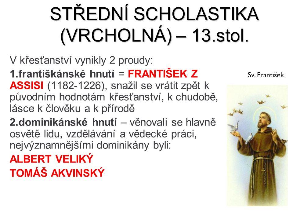 STŘEDNÍ SCHOLASTIKA (VRCHOLNÁ) – 13.stol. V křesťanství vynikly 2 proudy: 1.františkánské hnutí = FRANTIŠEK Z ASSISI (1182-1226), snažil se vrátit zpě