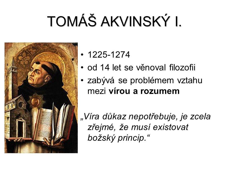 """TOMÁŠ AKVINSKÝ I. 1225-1274 od 14 let se věnoval filozofii zabývá se problémem vztahu mezi vírou a rozumem """"Víra důkaz nepotřebuje, je zcela zřejmé, ž"""