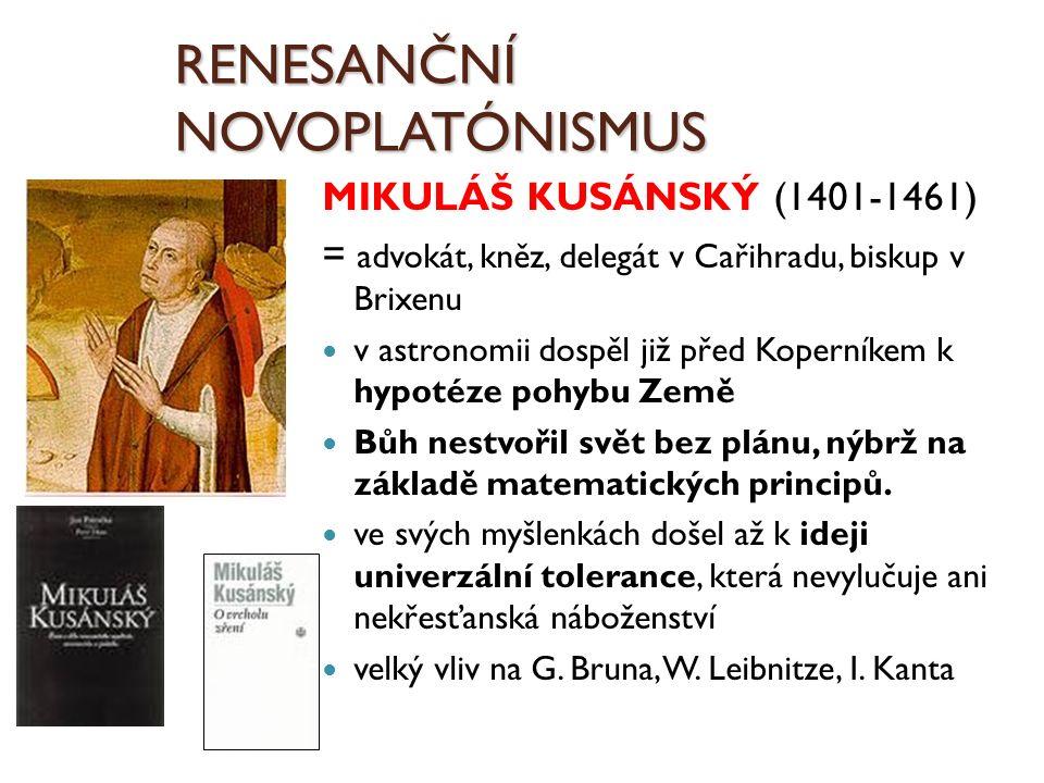 RENESANČNÍ NOVOPLATÓNISMUS MIKULÁŠ KUSÁNSKÝ (1401-1461) = advokát, kněz, delegát v Cařihradu, biskup v Brixenu v astronomii dospěl již před Koperníkem