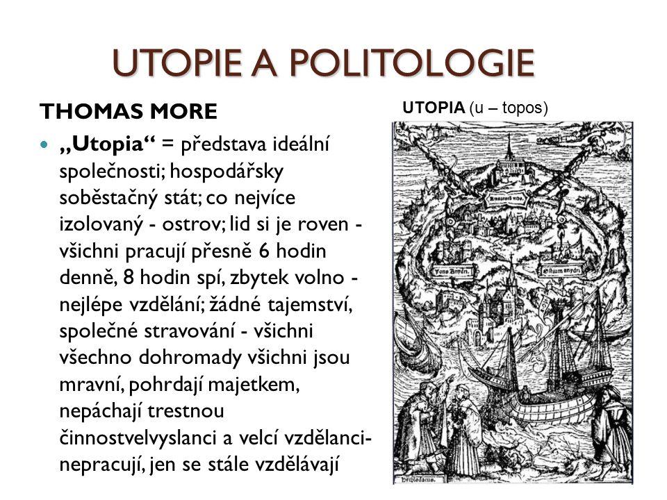 """UTOPIE A POLITOLOGIE THOMAS MORE """"Utopia"""" = představa ideální společnosti; hospodářsky soběstačný stát; co nejvíce izolovaný - ostrov; lid si je roven"""