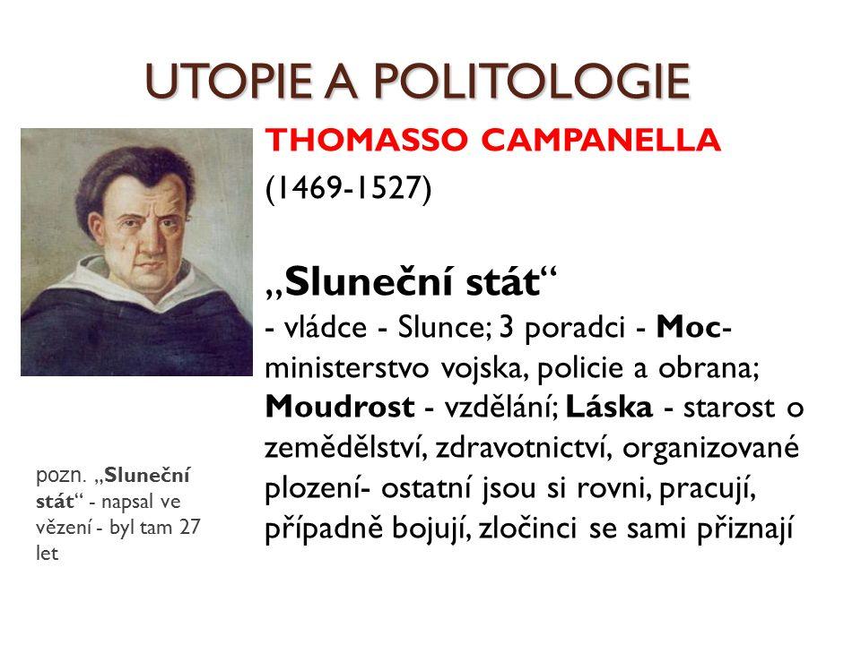 """UTOPIE A POLITOLOGIE THOMASSO CAMPANELLA (1469-1527) """"Sluneční stát"""" - vládce - Slunce; 3 poradci - Moc- ministerstvo vojska, policie a obrana; Moudro"""