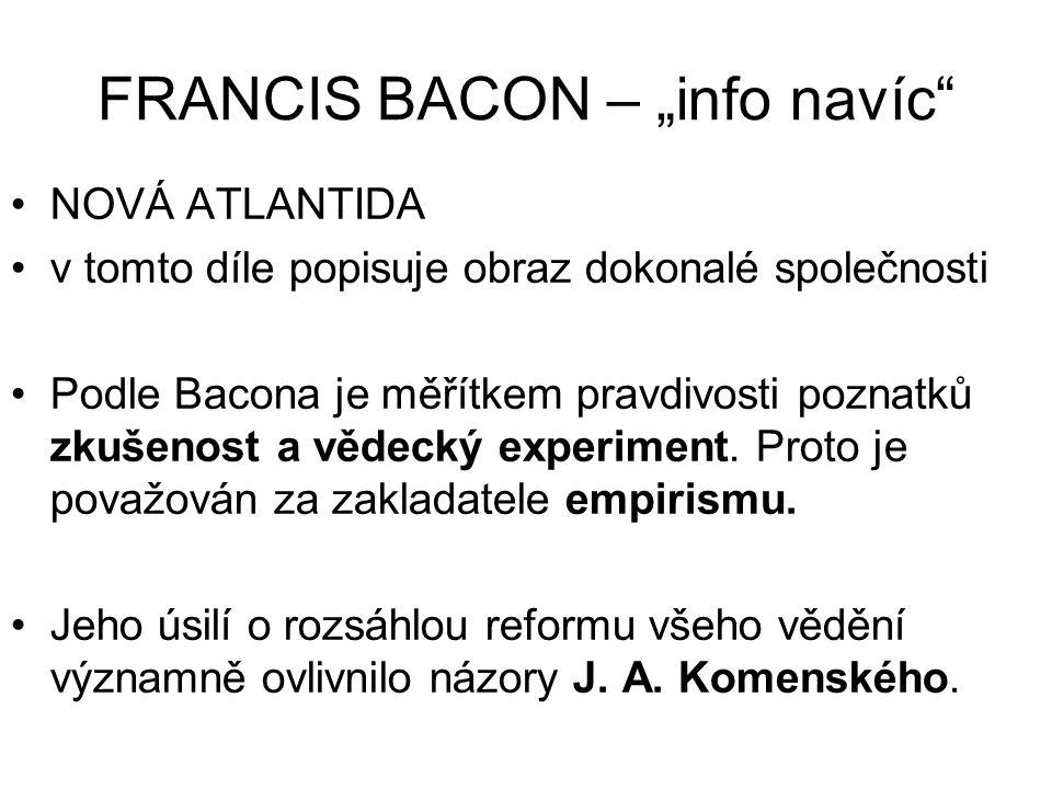 """FRANCIS BACON – """"info navíc"""" NOVÁ ATLANTIDA v tomto díle popisuje obraz dokonalé společnosti Podle Bacona je měřítkem pravdivosti poznatků zkušenost a"""