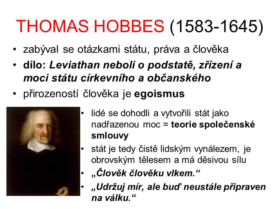 THOMAS HOBBES (1583-1645) zabýval se otázkami státu, práva a člověka dílo: Leviathan neboli o podstatě, zřízení a moci státu církevního a občanského p