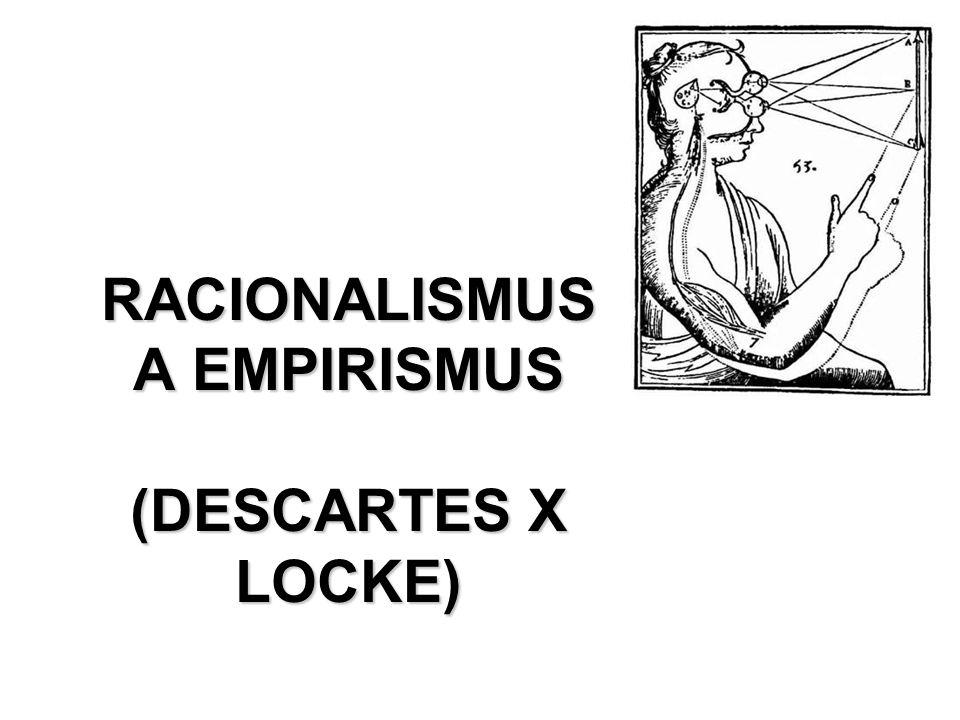 RACIONALISMUS A EMPIRISMUS (DESCARTES X LOCKE)
