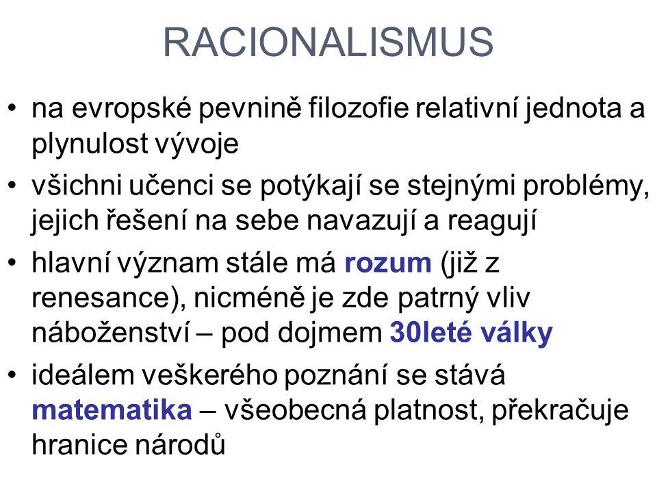 RACIONALISMUS na evropské pevnině filozofie relativní jednota a plynulost vývoje všichni učenci se potýkají se stejnými problémy, jejich řešení na seb