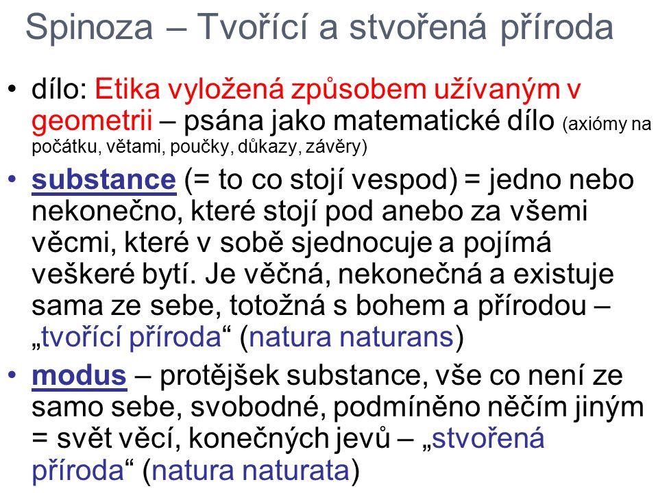 dílo: Etika vyložená způsobem užívaným v geometrii – psána jako matematické dílo (axiómy na počátku, větami, poučky, důkazy, závěry) substance (= to c