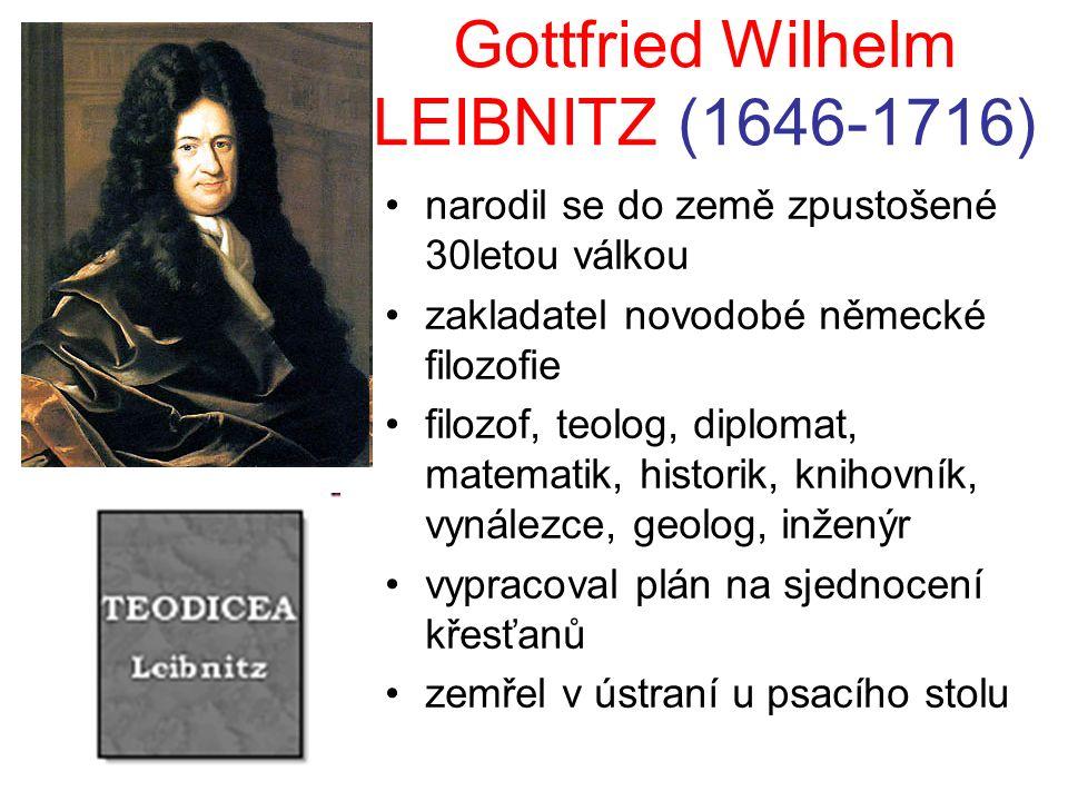 Gottfried Wilhelm LEIBNITZ (1646-1716) narodil se do země zpustošené 30letou válkou zakladatel novodobé německé filozofie filozof, teolog, diplomat, m