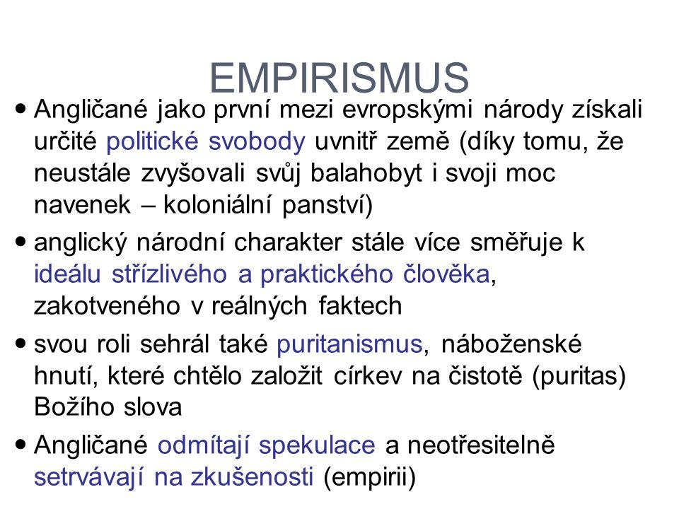 EMPIRISMUS Angličané jako první mezi evropskými národy získali určité politické svobody uvnitř země (díky tomu, že neustále zvyšovali svůj balahobyt i